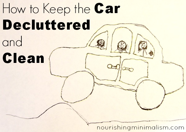 How To Keep The Car Decluttered And Clean Nourishing Minimalism