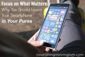 Focus on What Matters: Why You Should Leave Your Smartphone in Your Purse