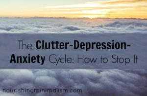 The Clutter-Depression-Anxiety Cycle: How to Stop It