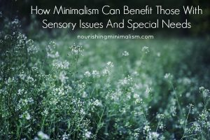 How Minimalism Can Benefit Those With Sensory Issues And Special Needs