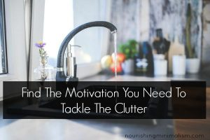 Find The Motivation You Need To Tackle The Clutter