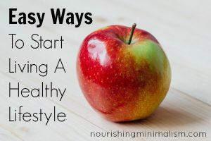 Easy Ways To Start Living A Healthy Lifestyle