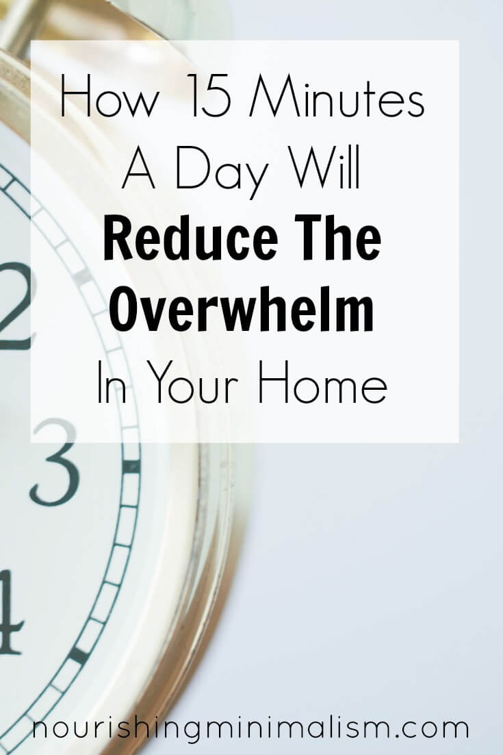 How 15 Minutes A Day Will Reduce The Overwhelm In Your Home 1