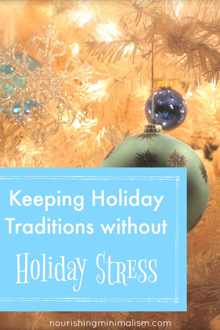 We can get so overwhelmed by the holiday pressure on top of daily life and stuff that we start completely throwing out the traditions in an effort to ease the overwhelm. The expectations we create for ourselves are impossible and exhausting, so it becomes easier to throw up our hands and declutter traditions too.
