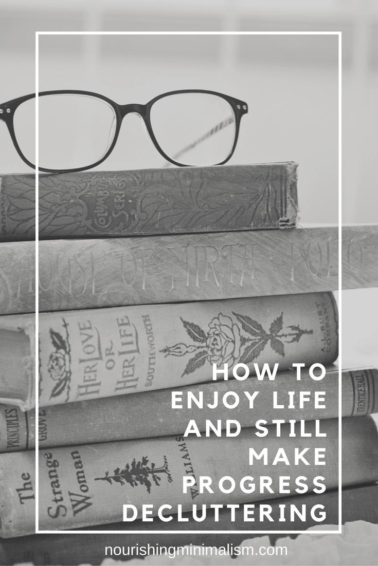 How to Enjoy Life and Still Make Progress Decluttering