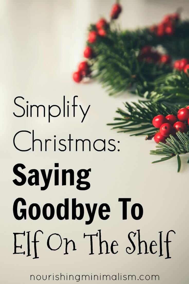 Simplify Christmas Saying Goodbye To Elf On The Shelf