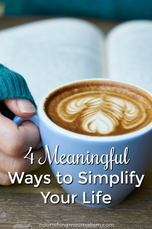 There are many things we can do to simplify, from decluttering our homes to decluttering our schedule, but if you're looking for a place to start that will have an immediate impact, here are 4 meaningful ways to embrace simplicity: