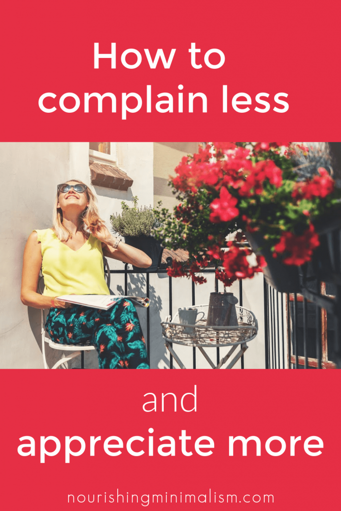 Most of us don't pay attention to whether we are constantly complaining or expressing appreciation. If you're just at the beginning of noticing and desiring to embrace a positive/appreciative attitude, here are a few steps that can have a big impact. #mindset #minimalism
